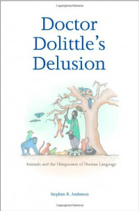 Doctor Dolittle's Delusion: Animals and the Uniqueness of Human Language