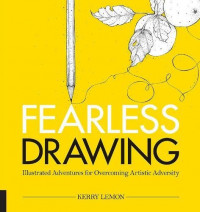Fearless Drawing: Illustrated Adventures for Overcoming Artistic Adversity