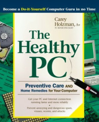 The Healthy PC: Preventive Care and Home Remedies for Your Computer