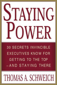 Staying Power : 30 Secrets Invincible Executives Use for Getting to the Top - and Staying There