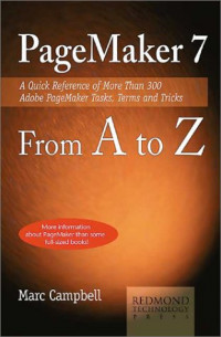 Pagemaker 7 from A to Z: A Quick Reference of More Than 300 PageMaker Tasks, Terms and Tricks