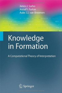 Knowledge in Formation: A Computational Theory of Interpretation (Cognitive Technologies)
