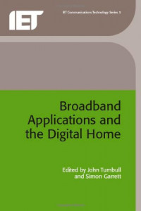 Broadband Applications and the Digital Home (Btexact Communications Technology Series, 5)