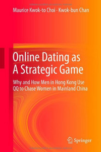 Online Dating as A Strategic Game: Why and How Men in Hong Kong Use QQ to Chase Women in Mainland China