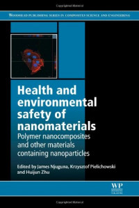 Health and Environmental Safety of Nanomaterials: Polymer Nancomposites and Other Materials Containing Nanoparticles (Woodhead Publishing Series in Composites Science and Engineering)