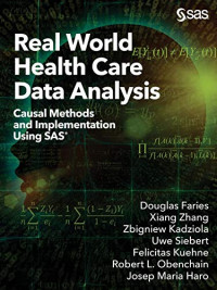 Real World Health Care Data Analysis: Causal Methods and Implementation Using SAS®: Causal Methods and Implementation Using SAS®
