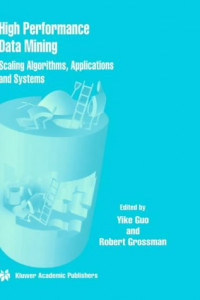 High Performance Data Mining - Scaling Algorithms, Applications and Systems
