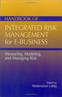 Handbook of Integrated Risk Management for E-Business: Measuring, Modeling, and Managing Risk