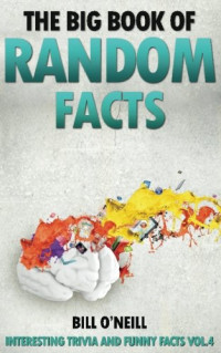 The Big Book of Random Facts: 1000 Interesting Facts And Trivia (Interesting Trivia and Funny Facts) (Volume 4)