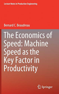 The Economics of Speed: Machine Speed as the Key Factor in Productivity (Lecture Notes in Production Engineering)
