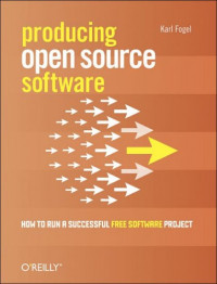 Producing Open Source Software : How to Run a Successful Free Software Project