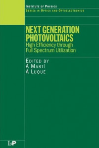 Next Generation Photovoltaics: High Efficiency through Full Spectrum Utilization (Series in Optics and Optoelectronics)