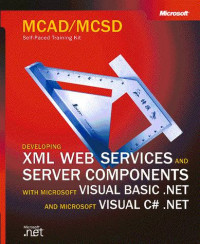 MCAD/MCSD Self-Paced Training Kit: Developing XML Web Services and Server Components with Microsoft Visual Basic .NET and Microsoft Visual C# .NET