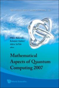 Mathematical Aspects Of Quantum Computing 2007 (Kinki University Series on Quantum Computing)