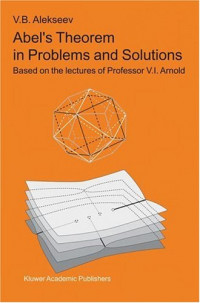 Abel's Theorem in Problems and Solutions : Based on the lectures of Professor V.I. Arnold