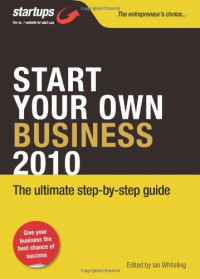 Start Your Own Business 2010: How to Plan, Fund and Run a Successful Business