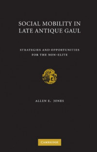 Social Mobility in Late Antique Gaul: Strategies and Opportunities for the Non-Elite