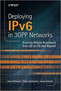 Deploying IPv6 in 3GPP Networks: Evolving Mobile Broadband from 2G to LTE and Beyond