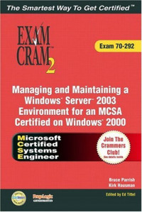 Managing and Maintaining a Windows® Server™ 2003 Environment for an MCSA Certified on Windows® 2000 Exam Cram™ 2 (Exam 70-292)