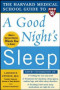 The Harvard Medical School Guide to a Good Night's Sleep