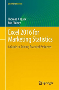 Excel 2016 for Marketing Statistics: A Guide to Solving Practical Problems (Excel for Statistics)