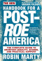 New Handbook for a Post-Roe America: The Complete Guide to Abortion Legality, Access, and Practical Support