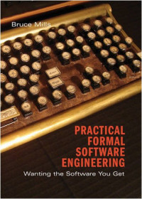 Practical Formal Software Engineering: Wanting the Software You Get