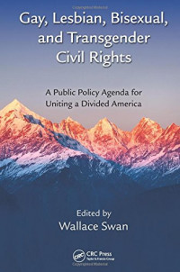 Gay, Lesbian, Bisexual, and Transgender Civil Rights: A Public Policy Agenda for Uniting a Divided America