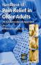 Handbook of Pain Relief in Older Adults (Aging Medicine)