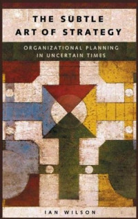 The Subtle Art of Strategy: Organizational Planning in Uncertain Times