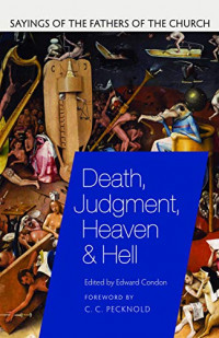 Death, Judgment, Heaven, and Hell: Sayings of the Fathers of the Church
