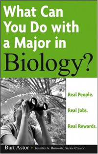 What Can You Do with a Major in Biology: Real people. Real jobs. Real rewards
