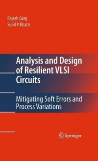 Analysis and Design of Resilient VLSI Circuits: Mitigating Soft Errors and Process Variations
