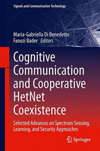 Cognitive Communication and Cooperative HetNet Coexistence: Selected Advances on Spectrum Sensing, Learning, and Security Approaches (Signals and Communication Technology)