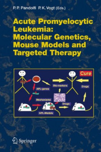 Acute Promyelocytic Leukemia: Molecular Genetics, Mouse Models and Targeted Therapy (Current Topics in Microbiology and Immunology)