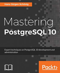 Mastering PostgreSQL 10: Expert techniques on PostgreSQL 10 development and administration