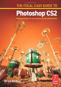 Focal Easy Guide to Photoshop CS2: Image Editing for New Users and Professionals (Digital Imaging Editing S.)