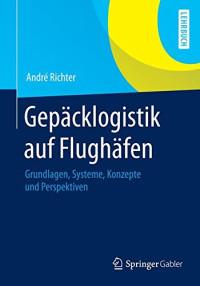 Gepäcklogistik auf Flughäfen: Grundlagen, Systeme, Konzepte und Perspektiven (German Edition)