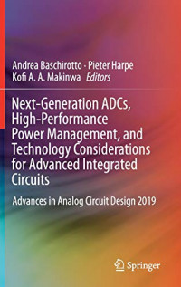 Next-Generation ADCs, High-Performance Power Management, and Technology Considerations for Advanced Integrated Circuits: Advances in Analog Circuit Design 2019