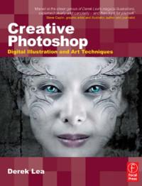 Creative Photoshop: Digital Illustration and Art Techniques, covering Photoshop CS3 (Digital Workflow)