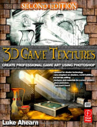 3D Game Textures, Second Edition: Create Professional Game Art Using Photoshop