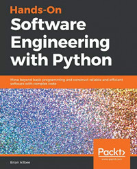 Hands-On Software Engineering with Python: Move beyond basic programming and construct reliable and efficient software with complex code