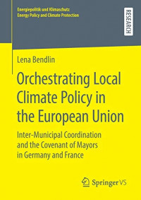 Orchestrating Local Climate Policy in the European Union: Inter?Municipal Coordination and the Covenant of Mayors in Germany and France ... Energy Policy and Climate Protection)