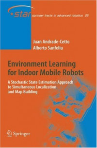 Environment Learning for Indoor Mobile Robots: A Stochastic State Estimation Approach to Simultaneous Localization and Map Building