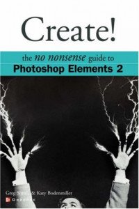 Create!: The No Nonsense Guide to Photoshop Elements 2