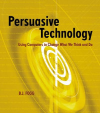 Persuasive Technology: Using Computers to Change What We Think and Do (The Morgan Kaufmann Series in Interactive Technologies)