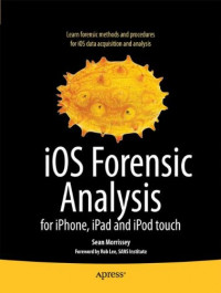 iOS Forensic Analysis: for iPhone, iPad, and iPod touch (Books for Professionals by Professionals)