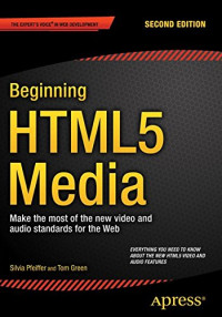 Beginning HTML5 Media: Make the most of the new video and audio standards for the Web