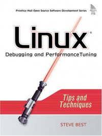 Linux Debugging and Performance Tuning : Tips and Techniques