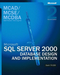 MCAD/MCSE/MCDBA Self-Paced Training Kit: Microsoft SQL Server 2000 Database Design and Implementation, Second Edition (Exam 70-229)